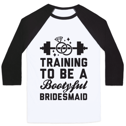 Training To Be A Bootyful Bridesmaid Baseball Tee
