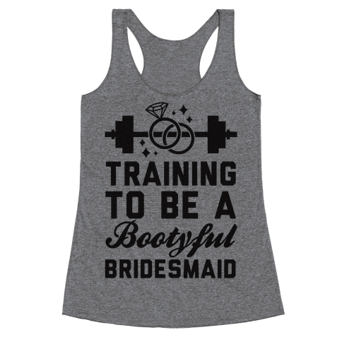 Training To Be A Bootyful Bridesmaid Racerback Tank Top