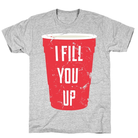 I Fill You Up T-Shirt