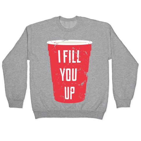 I Fill You Up Pullover