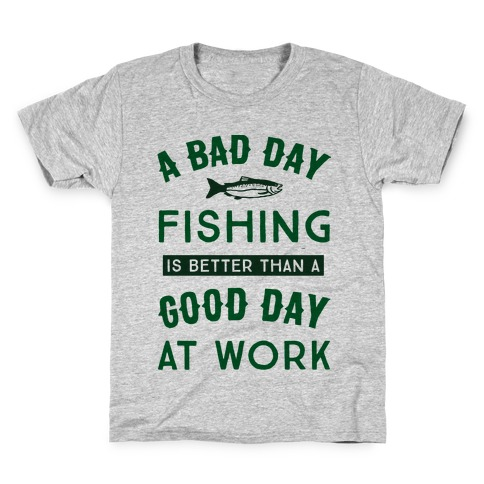 A Bad Day Fishing Is Still Better Than A Good Day At Work Kids T-Shirt
