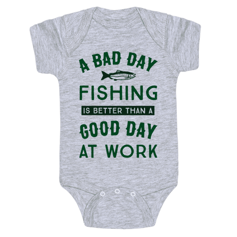A Bad Day Fishing Is Still Better Than A Good Day At Work Baby Onesy