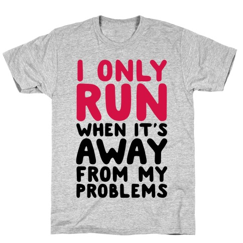 Running Away From My Problems T-Shirt