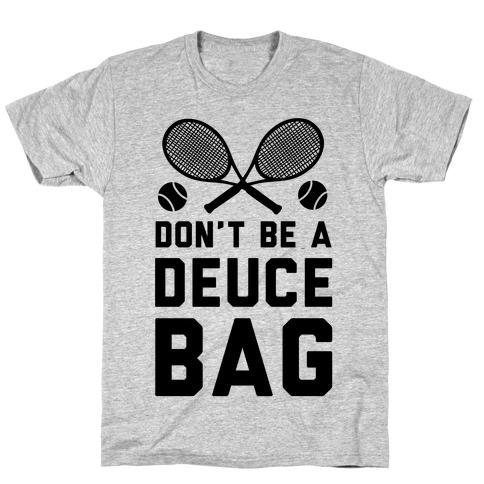 Don't Be a Deuce Bag Mens/Unisex T-Shirt