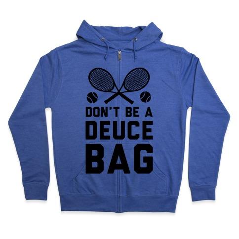 Don't Be a Deuce Bag Zip Hoodie
