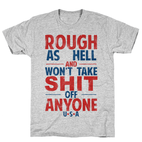 Rough As Hell and Won't Take Shit Off Anybody (Patriotic T-Shirt) Mens T-Shirt