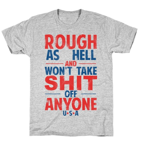 Rough As Hell and Won't Take Shit Off Anybody (Patriotic T-Shirt) T-Shirt