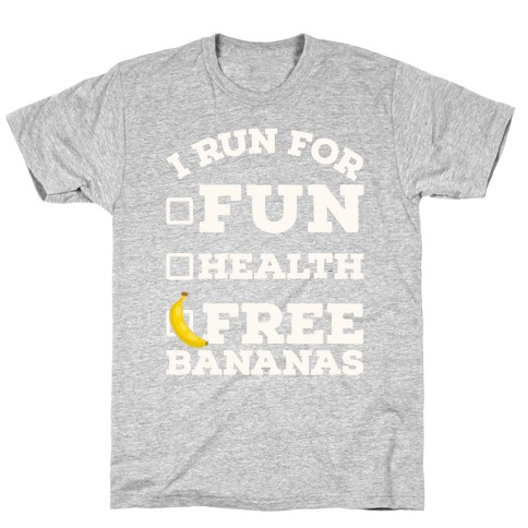 I Run For Free Bananas T-Shirt