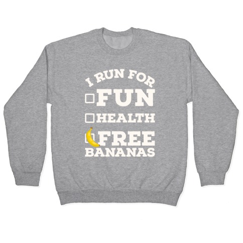 I Run For Free Bananas Pullover