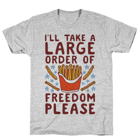 Large Order of Freedom Please Mens T-Shirt