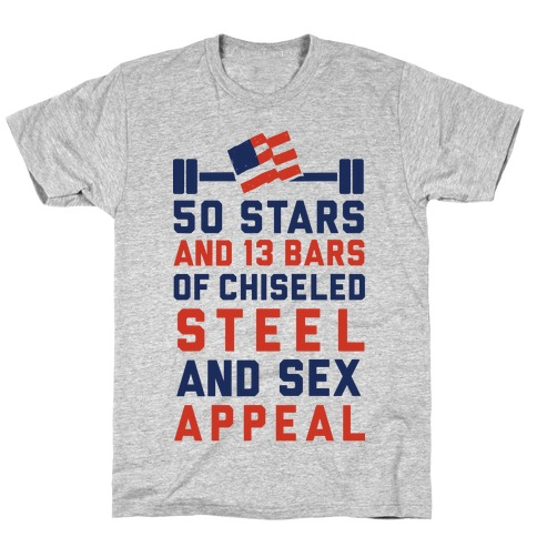 50 Stars and 13 Bars of Chiseled Steel and Sex Appeal T-Shirt