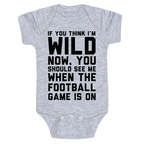 If You Think I'm Wild Now You Should See Me When The Football Game is On Baby Onesy