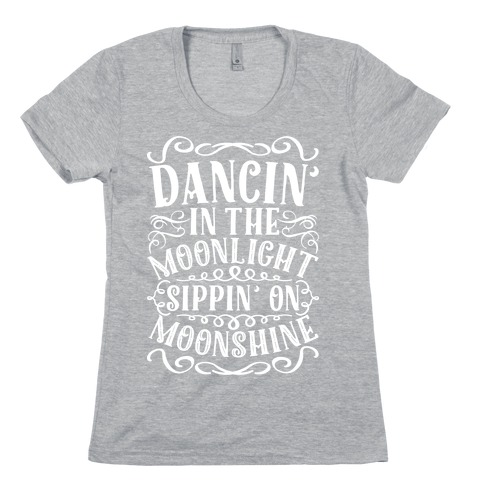 Dancin' in the Moonlight Sippin' on Moonshine Womens T-Shirt