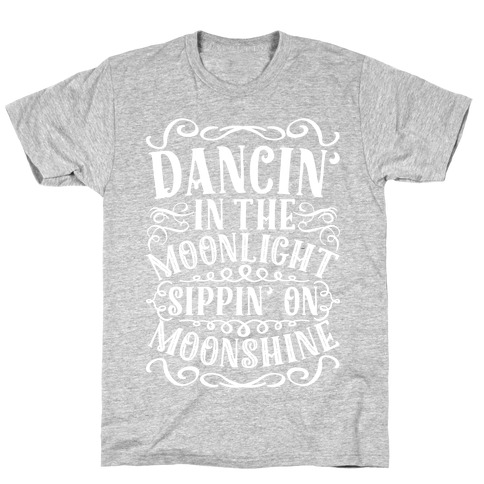 Dancin' in the Moonlight Sippin' on Moonshine T-Shirt