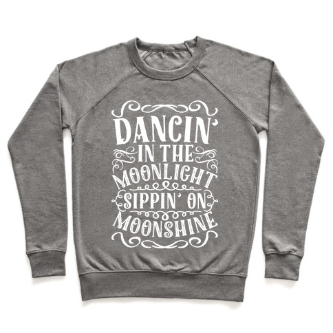 Dancin' in the Moonlight Sippin' on Moonshine Pullover