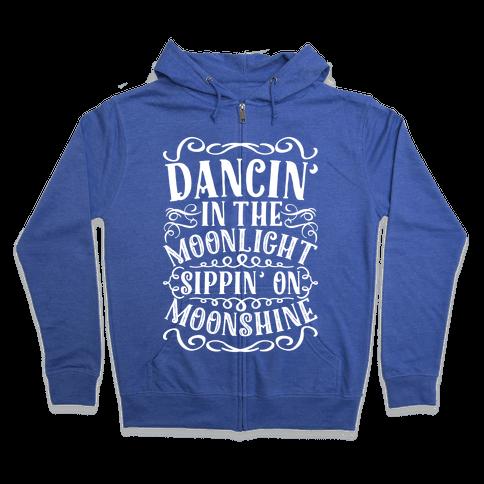 Dancin' in the Moonlight Sippin' on Moonshine Zip Hoodie
