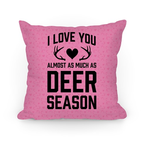 I Love You Almost As Much As Deer Season Pillow