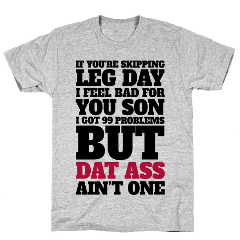 If You're Skipping Leg Day I Feel Bad For You Son Mens T-Shirt
