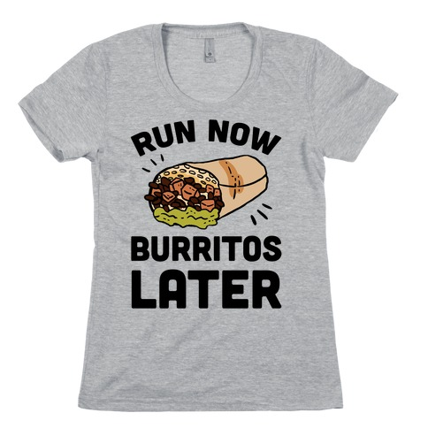 Run Now Burritos Later Womens T-Shirt