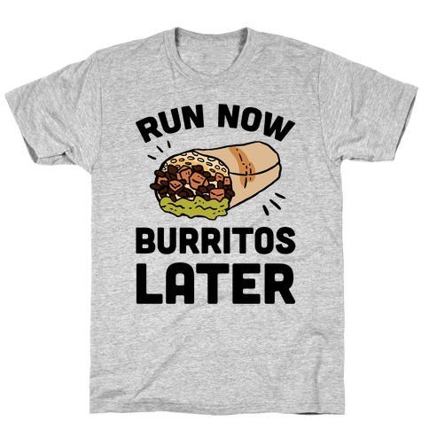 Run Now Burritos Later T-Shirt