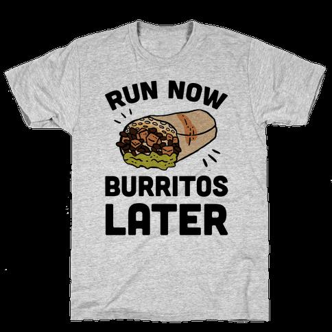 Run Now Burritos Later Mens T-Shirt