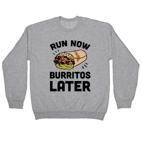 Run Now Burritos Later Pullover