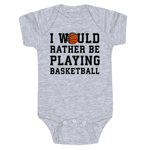 I Would Rather Be Playing Basketball Baby Onesy