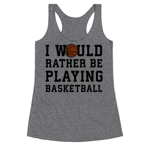 I Would Rather Be Playing Basketball Racerback Tank Top