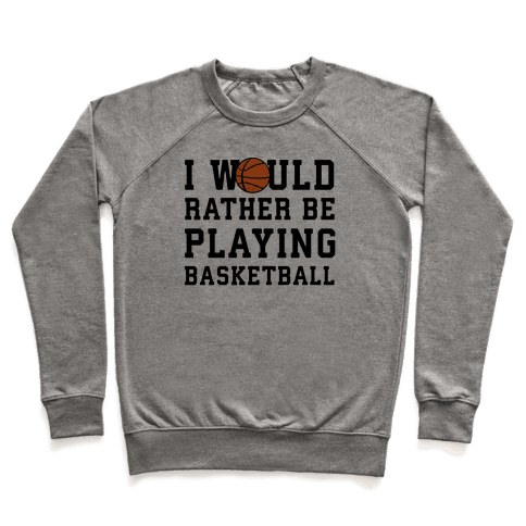 I Would Rather Be Playing Basketball Pullover