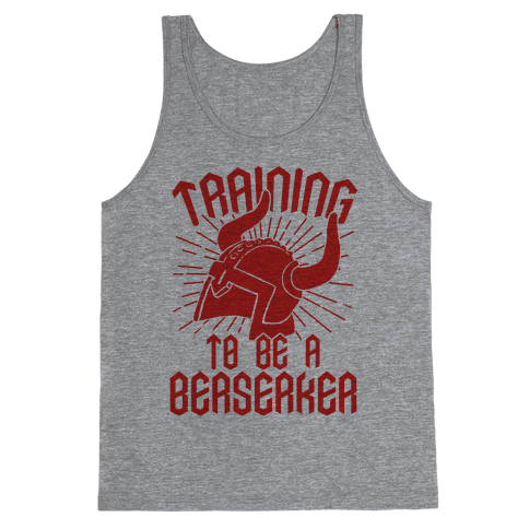 Training To Be A Berserker Tank Top