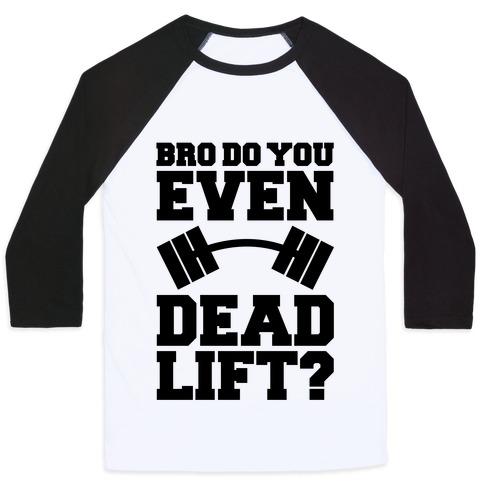 Bro Do You Even Dead Lift? Baseball Tee