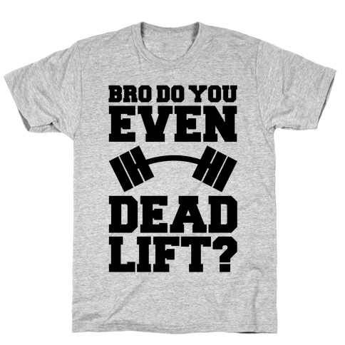 Bro Do You Even Dead Lift? T-Shirt
