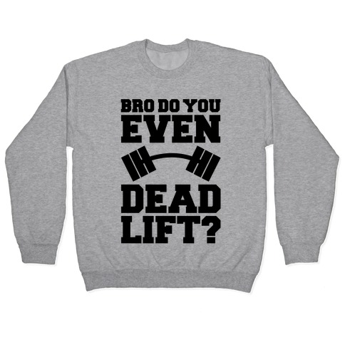 Bro Do You Even Dead Lift? Pullover
