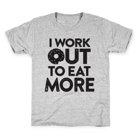 I Work Out To Eat More Kids T-Shirt