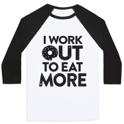I Work Out To Eat More Baseball Tee
