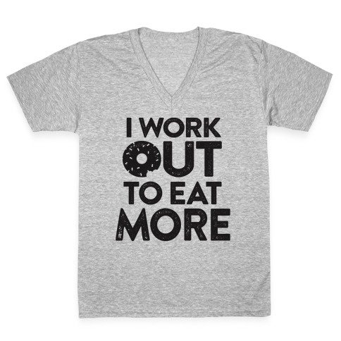 I Work Out To Eat More V-Neck Tee Shirt