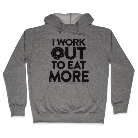 I Work Out To Eat More Hooded Sweatshirt