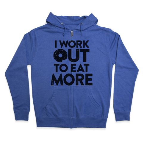 I Work Out To Eat More Zip Hoodie