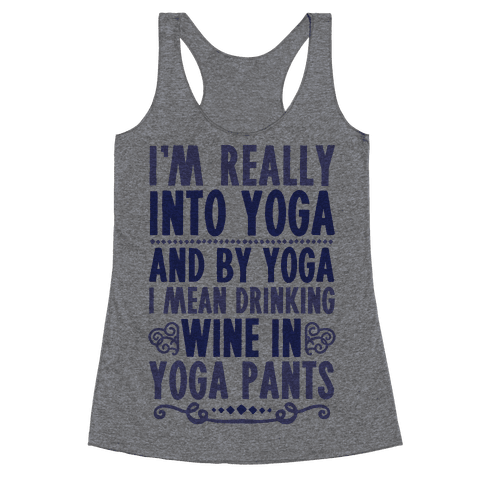 I'm Really Into Yoga (And By Yoga I Mean Drinking Wine In Yoga Pants) Racerback Tank Top