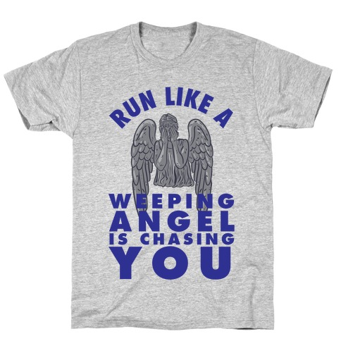 Run Like A Weeping Angel Is Chasing You T-Shirt