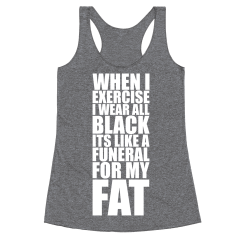 When I Exercise I Wear All Black Racerback Tank Top