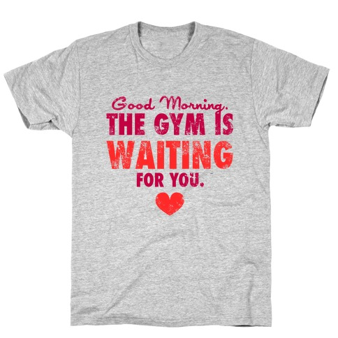 Good Morning (The Gym Is Waiting) T-Shirt