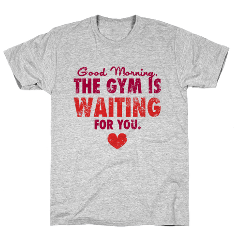 Good Morning (The Gym Is Waiting) Mens T-Shirt