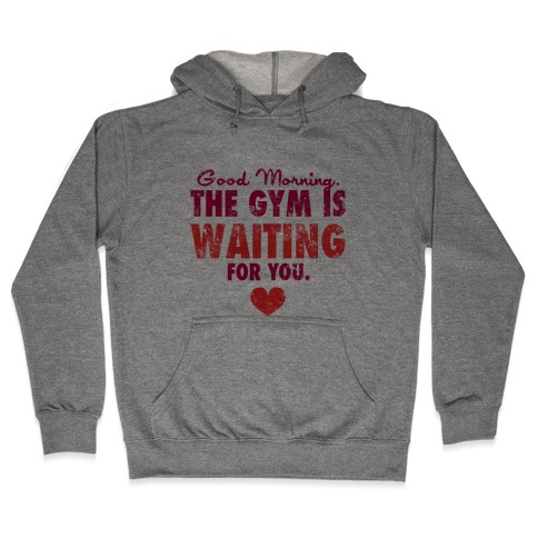 Good Morning (The Gym Is Waiting) Hooded Sweatshirt