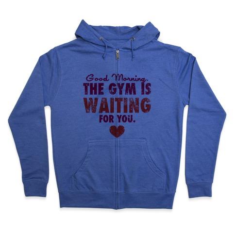 Good Morning (The Gym Is Waiting) Zip Hoodie