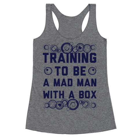 Training To Be A Mad Man With A Box Racerback Tank Top