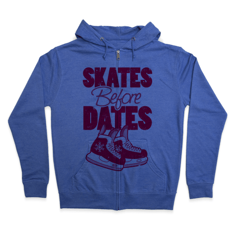 Skates Before Dates Zip Hoodie