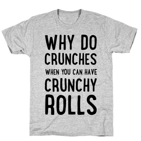 Why Do Crunches When You Can Have Crunchy Rolls Mens/Unisex T-Shirt