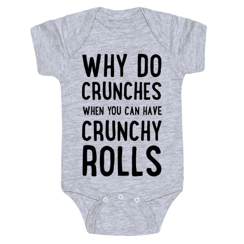 Why Do Crunches When You Can Have Crunchy Rolls Baby Onesy