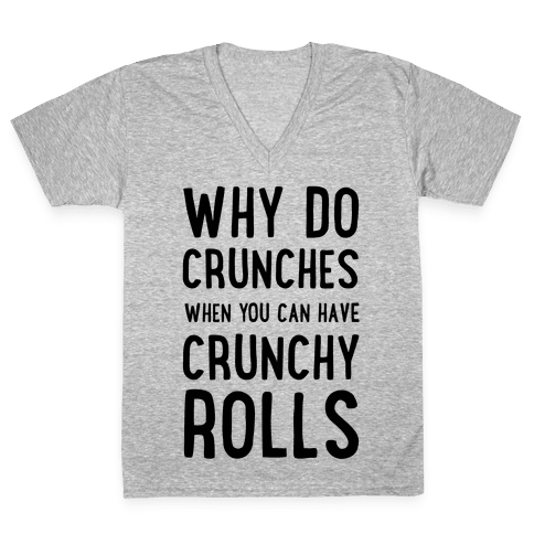 Why Do Crunches When You Can Have Crunchy Rolls V-Neck Tee Shirt